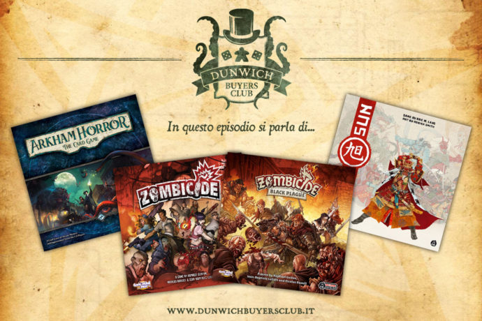 Dunwich Buyers Club Podcast - Episodio 2 - Arkham Horror Card Game pt.2, il mondo di Zombicide, Rising Sun