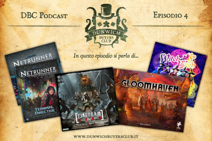 Dunwich Buyers Club Podcast - Episodio 4 - Arkham Horror LCG parte 3, Android Netrunner Terminal Directive, Fireteam Zero, Gloomhaven, Colt Express, Witch & …