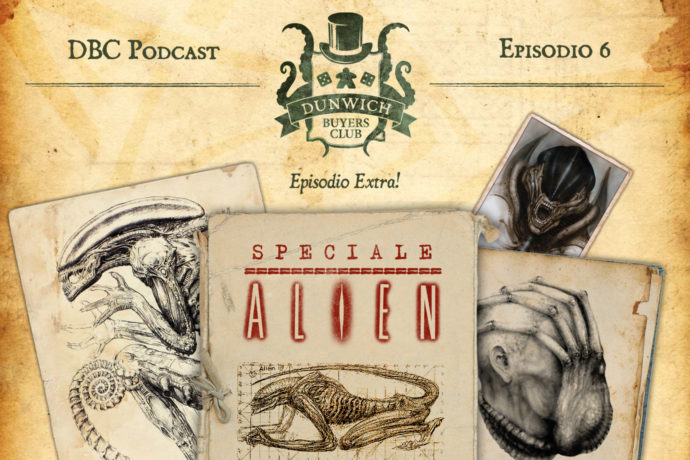 Dunwich Buyers Club Podcast - Episodio 6 - Speciale Alien