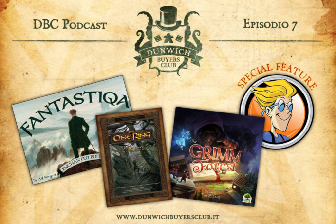 Dunwich Buyers Club Podcast - Episodio 7 - Fantastiqa, L'Unico Anello GDR, Grimm Forest, BGG Special Feature