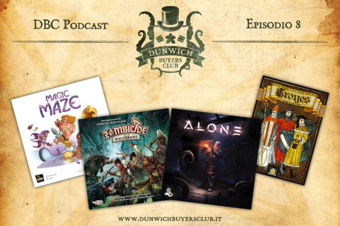 Dunwich Buyers Club Podcast - Episodio 8 - Magic Maze, Zombicide Black Plague: Wulfsburg, Alone, Troyes