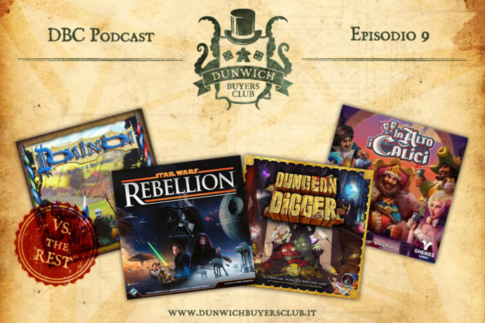 Dunwich Buyers Club Podcast - Episodio 9 - Dominion, Star Wars Rebellion, Dungeon Digger, In Alto i Calici