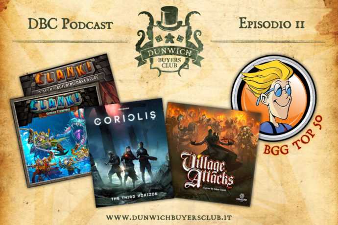 Dunwich Buyers Club Podcast - Episodio 11 - Clank!, Coriolis The Third Horizon, Village Attacks, BGG Top 50 Maggio 2017