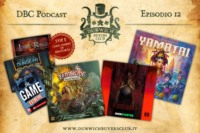 Dunwich Buyers Club Podcast - Episodio 12 - Top 3 Card Games in solitaria, Zombicide: Green Horde, Sigils & Signs, Yamatai VS. Five Tribes