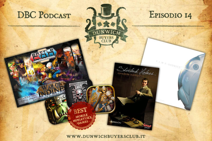 Dunwich Buyers Club Podcast - Episodio 14 - BattleCon Universe, Best Mobile Miniature Games, Sherlock Holmes Consulente Investigativo, T.I.M.E. Stories