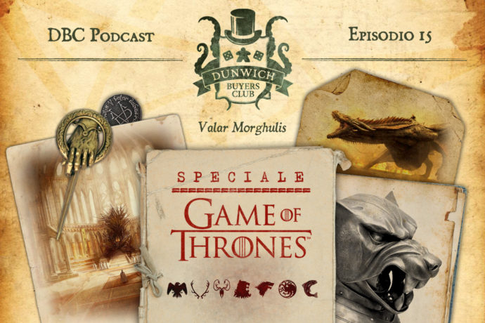 Dunwich Buyers Club - Episodio 15 - Speciale Game of Thrones, Il Trono di Spade Il gioco di carte, A Song of Ice and Fire Roleplaying, Il Trono di Spade Il gioco da tavolo, Il Trono di Spade Il Gioco del Trono