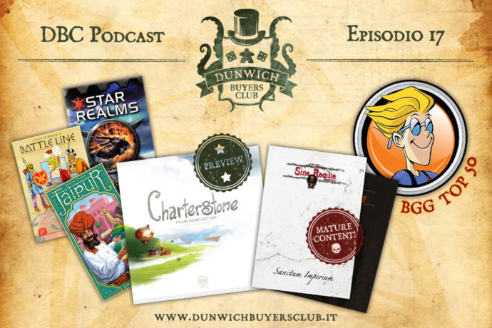 Dunwich Buyers Club Podcast - Episodio 17 - Anteprima Charterstone, Banda's top 3, Sine Requie, BGG Top 50 Most Played Giugno 2017