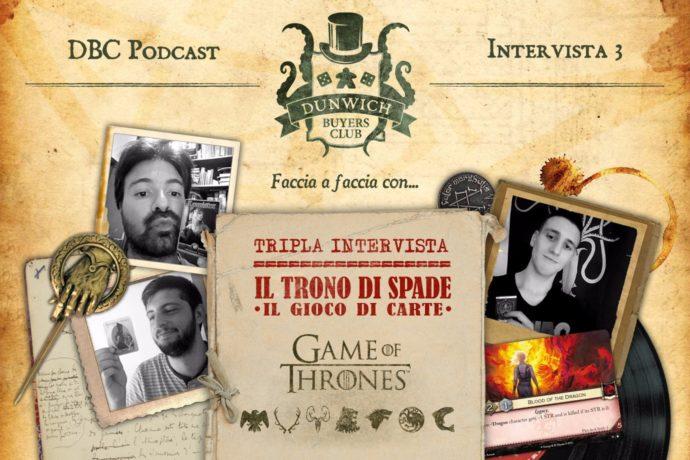 Dunwich Buyers Club intervista 3 giocatori de Il Trono di Spade: il gioco di carte