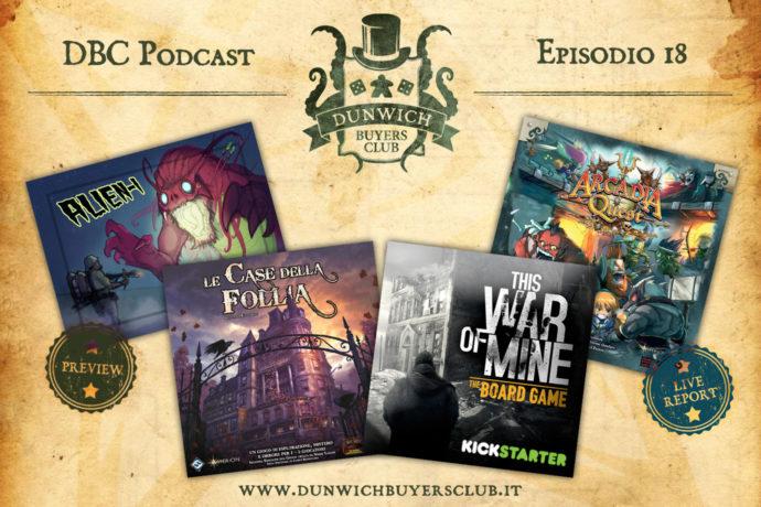 Dunwich Buyers Club Podcast - Episodio 18 - Alien-1, Le Case della Follia Seconda Edizione, This War of Mine, Arcadia Quest