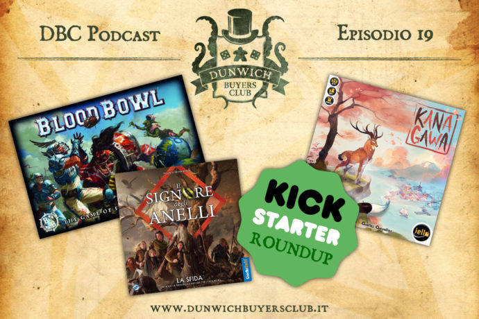 Dunwich Buyers Club Podcast - Episodio 19 - Blood Bowl, Il Signore degli Anelli: La Sfida, Kickstarter roundup, Kanagawa