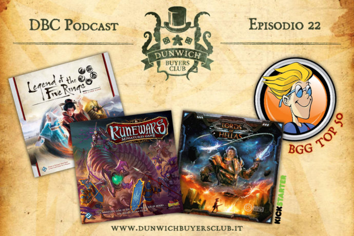 Dunwich Buyers Club Podcast - Episodio 22 - Legend of the Five Rings LCG (Preview), RuneWars: Il Gioco di Miniature, Lords of Hellas (Kickstarter Preview), Speciale BGG Top 50