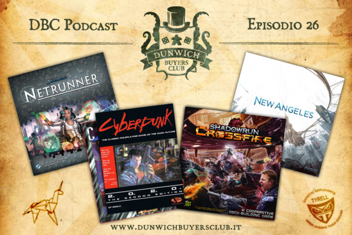 Dunwich Buyers Club Podcast - Episodio 26 - Speciale Cyberpunk con Android Netrunner LCG, Cyberpunk 2020, Shadowrun: Crossfire e New Angeles
