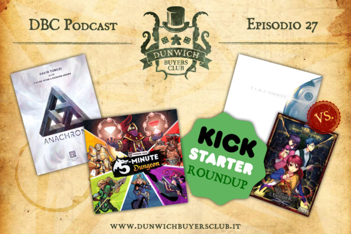 Dunwich Buyers Club Podcast - Episodio 27 - Anachrony, 5 Minutes Dungeon, Kickstarter round-up, T.I.M.E. Stories vs Tragedy Looper