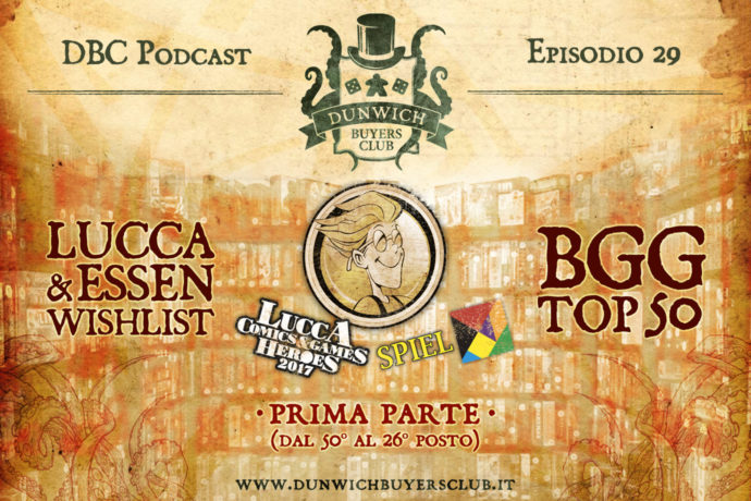 Dunwich Buyers Club Podcast - Episodio 29 - Super BGG Top 50 & wishlist Lucca e Essen 2017, prima parte