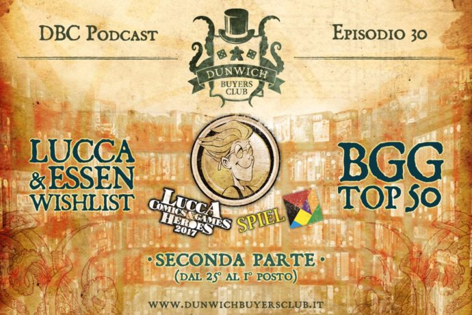 Dunwich Buyers Club Podcast - Episodio 30 - Super BGG Top 50 & wishlist Lucca e Essen 2017, seconda parte