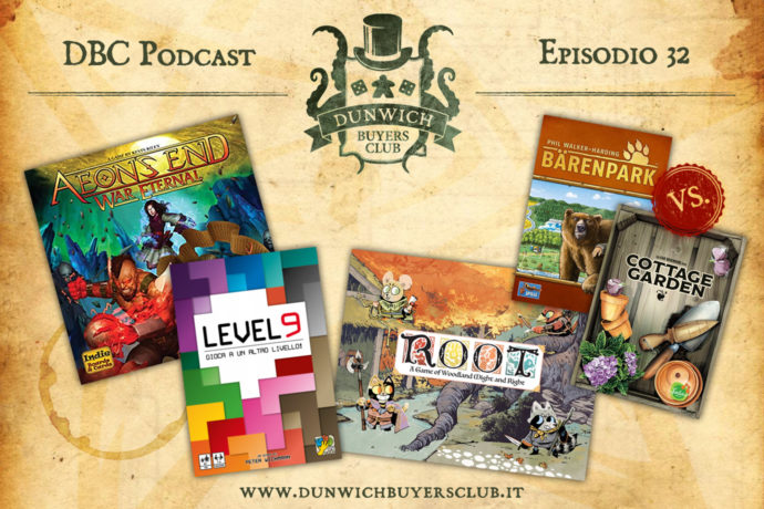 Dunwich Buyers Club Podcast - Episodio 32 - Aeon's End: War Eternal, Level 9, Root, Barenpark VS Cottage Garden