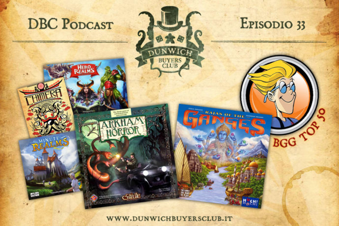Dunwich Buyers Club - Episodio 33 - Top 3 Card Game per 3 Giocatori, Arkham Horror, I Ragià del Gange, BGG Top 50 Ottobre 2017