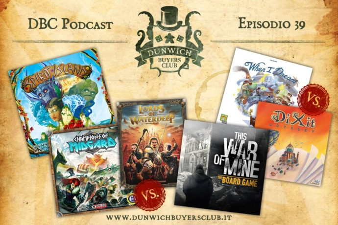 Dunwich Buyers Club - Episodio 39 - Spirit Island, Champions of Midgard VS Lords of Waterdeep, This War of Mine, When I Dream VS Dixit