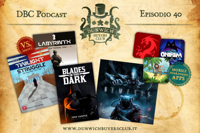 Dunwich Buyers Club - Episodio 40 - Twilight Struggle VS Labyrinth (parte 1), Blades in the Dark, Nemesis, Jack's Top 3 Mobile Boardgame App