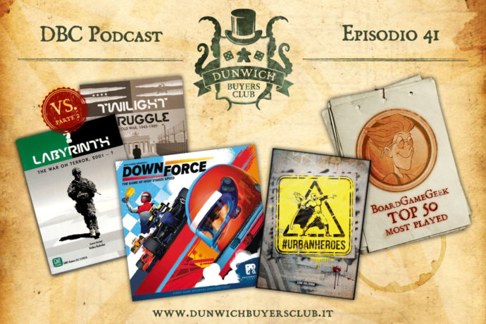 Dunwich Buyers Club - Episodio 41 - Twilight Struggle VS Labyrinth (parte 2), Downforce, Urban Heroes, BGG Top 50 Most Played (dicembre 2017)