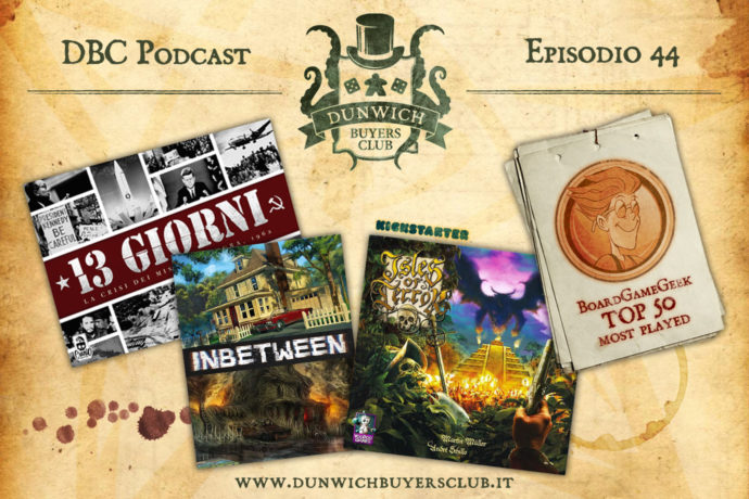 Dunwich Buyers Club - Episodio 44 – 13 Giorni, InBetween, Isles of Terror, BGG Top 50 Most Played (gennaio 2018)