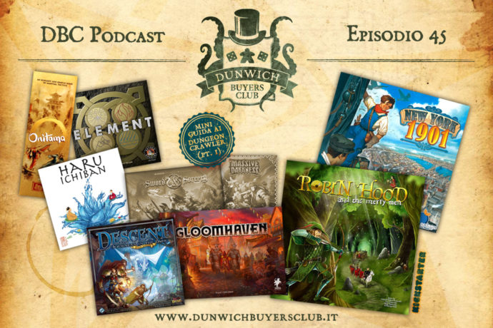 Dunwich Buyers Club - Episodio 45 - 3 astratti a tema orientale, Miniguida ai Dungeon Crawler (prima parte), Robin Hood and the Merry Men, New York 1901