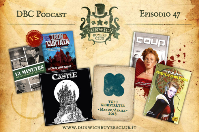 Dunwich Buyers Club - Episodio 47 - Iron Courtain vs 13 Minuti, Escape the Dark Castle, uscite Kickstarter marzo/aprile 2018, Coup & Reformation