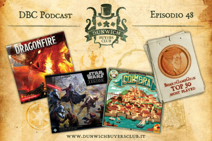 Dunwich Buyers Club - Episodio 48 - Dragonfire, Star Wars Legion, Coimbra e i giochi più giocati a febbraio 2018