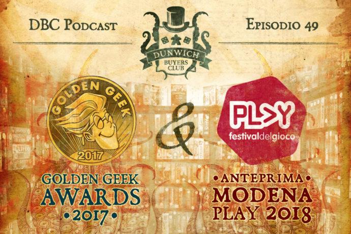 Dunwich Buyers Club - Episodio 49 - Golden Geek Awards 2017 e Anteprima Modena Play 2018