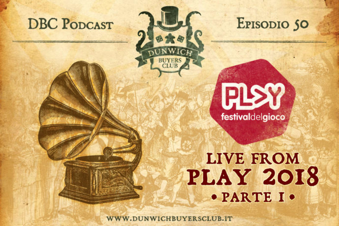 Dunwich Buyers Club - Episodio 50 - Registrazione Live da PLAY Modena 2018 (parte1)