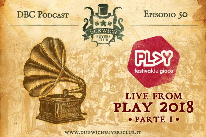 Dunwich Buyers Club - Episodio 50 - Registrazione Live da PLAY Modena 2018 (parte1)