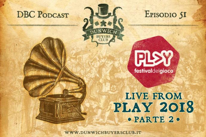 Dunwich Buyers Club - Episodio 51 - Registrazione Live da PLAY Modena 2018 (parte2)