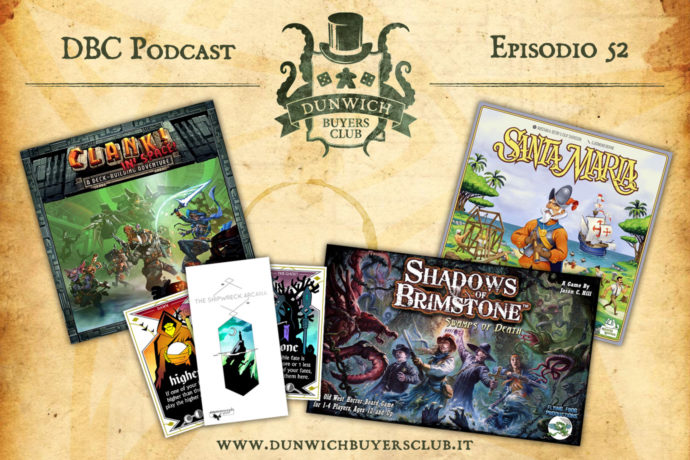 Dunwich Buyers Club - Episodio 52 - Clank! In! Space!, The Shipwreck Arcana, Shadows of Brimstone, Santa Maria
