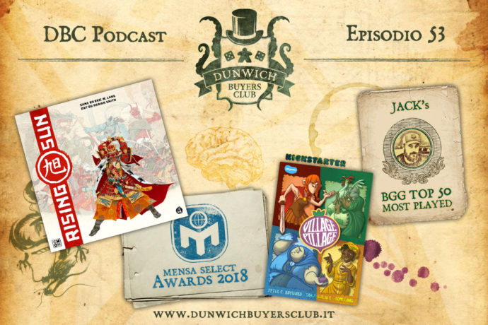 Dunwich Buyers Club - Episodio 53 – Rising Sun, Mensa Select Awards 2018, Village Pillage, BGG Top 50 Most Played (marzo 2018)