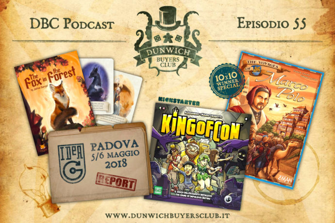 Dunwich Buyers Club - Episodio 55 - The Fox in the Forest, IdeaG Padova, King of Con, Marco Polo