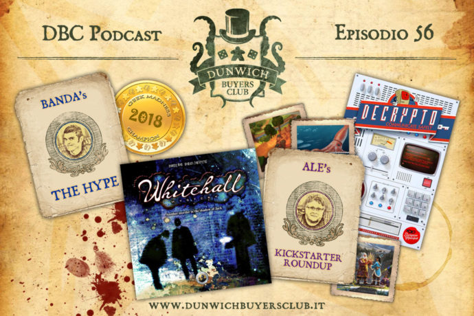 Dunwich Buyers Club - Episodio 56 – Banda's The Hype, Whitehall, Ale's Kickstarter Roundup, Decrypto