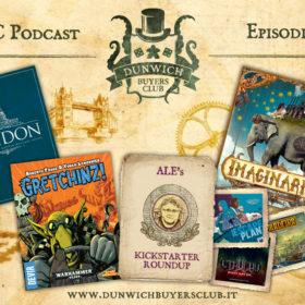 Dunwich Buyers Club - Episodio 62 - London, GRETCHINZ!, Ale's Kickstarter Round-up, Imaginarium