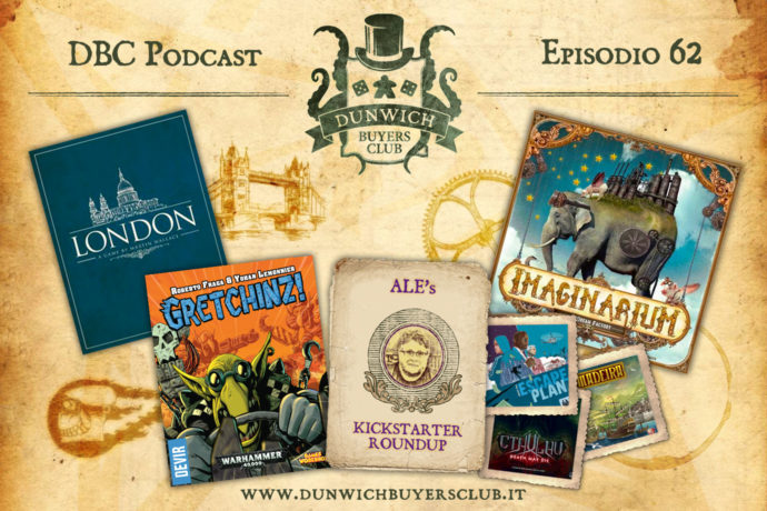Dunwich Buyers Club - Episodio 62 - London, GRETCHINZ!, Ale's Kickstarter Round-up, Imaginarium