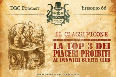 Episodio 66 – CLASSIFICONE: La Top 3 dei piaceri proibiti al Dunwich Buyers Club