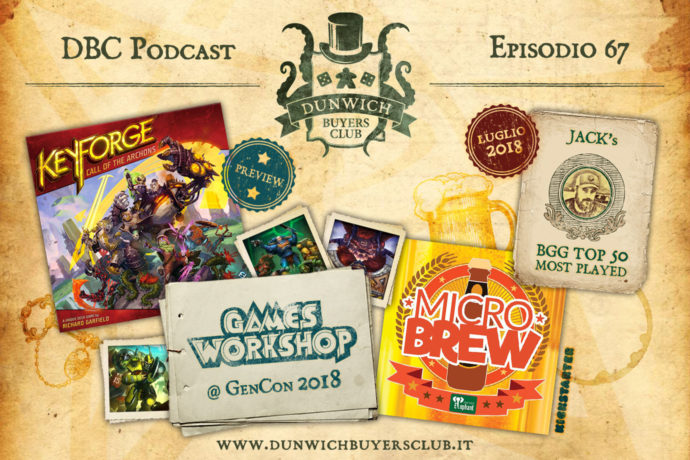 Dunwich Buyers Club - Episodio 67 Episodio 67 – Anteprima KeyForge, Games Workshop News, Microbrew, Jack's BGG Top 50 (luglio 2018)