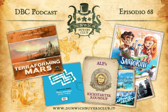 Dunwich Buyers Club - Episodio 68 - Terraforming Mars, Venice Connection, Ale's Kickstarter Round-up, Santorini
