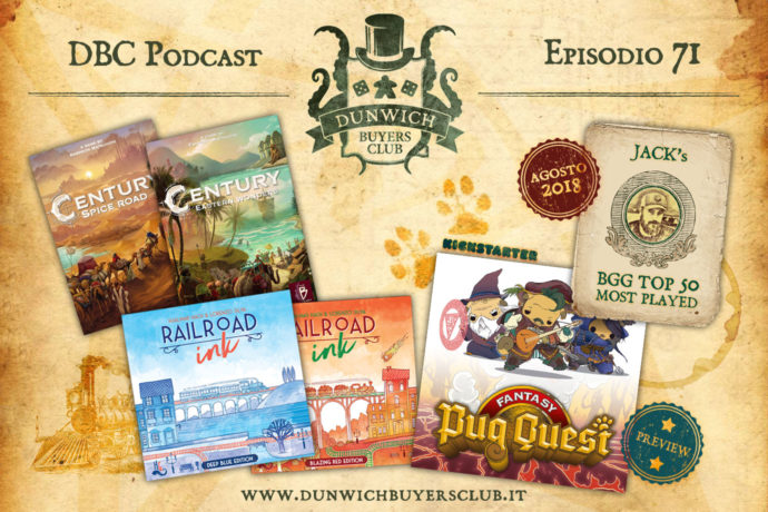 Dunwich Buyers Club - Episodio 71 – Century, Railroad Ink, Fantasy Pug Quest, Jack's BGG Top 50 (agosto 2018)