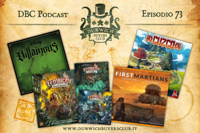 Dunwich Buyers Club – Episodio 73 – Villainous, Zombicide Green Horde, First Martians, Cuzco