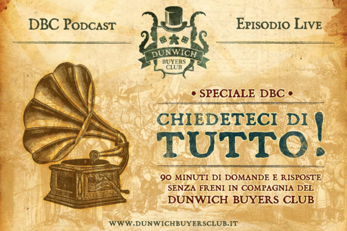 Dunwich Buyers Club - Episodio LIVE – Speciale DBC: chiedeteci di tutto!