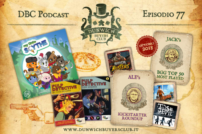 Dunwich Buyers Club – Episodio 77 – My Little Scythe, Pulp Detective, Ale's Kickstarter Round-Up, Jack's BGG TOP 50 (ottobre 2018)