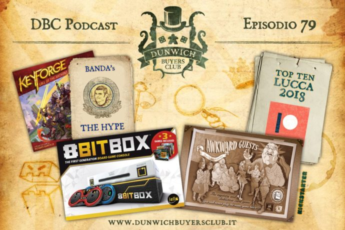 Dunwich Buyers Club - Episodio 79 – Banda's The Hype: Keyforge Mania, 8Bit Box, Awkward Guests, Best of Lucca 2018