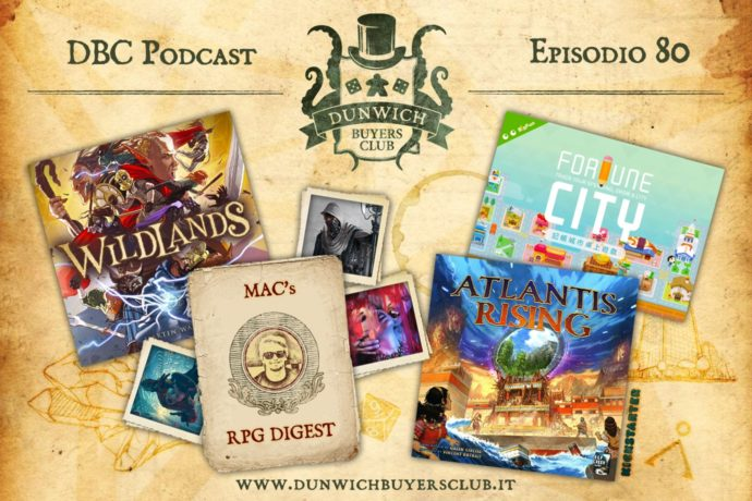 Dunwich Buyers Club - Episodio 80 – Wildlands, MaC's RPG digest, Atlantis Rising, Fortune City