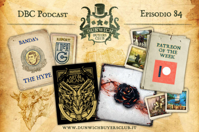 Dunwich Buyers Club – Episodio 84 – I giochi del Patreon del mese, IdeaG report, D&D Art and Arcana, Black Rose Wars