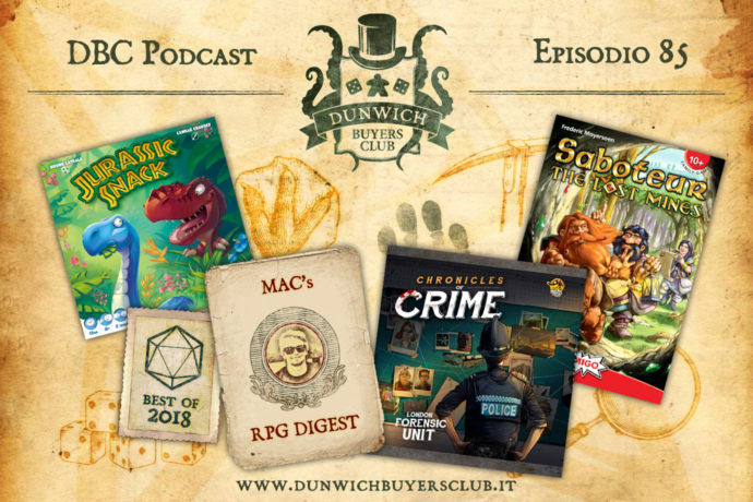 Dunwich Buyers Club - Episodio 85 – Jurassic Snack, RPG Digest: Best of 2018, Chronicles of Crime, Saboteur: Le miniere perdute