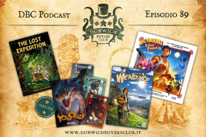 Dunwich Buyers Club - Episodio 89 - The Lost Expedition, Volfyrion (preview), Wendake, Big Trouble in Little China